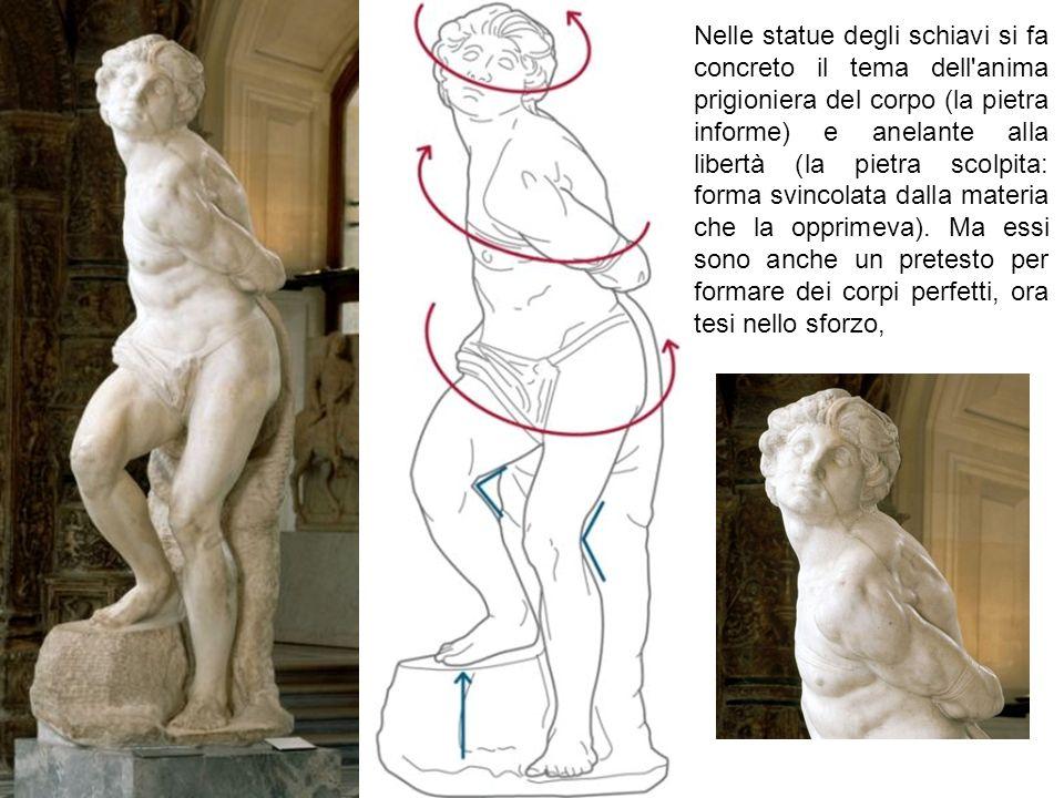 Nelle statue degli schiavi si fa concreto il tema dell anima prigioniera del corpo (la pietra informe) e anelante alla libertà (la pietra scolpita: forma svincolata dalla materia che la opprimeva).