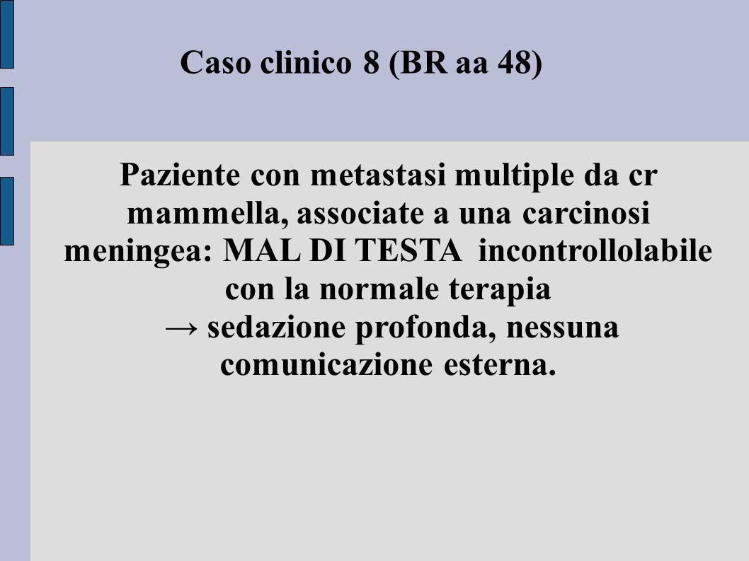 → sedazione profonda, nessuna comunicazione esterna.