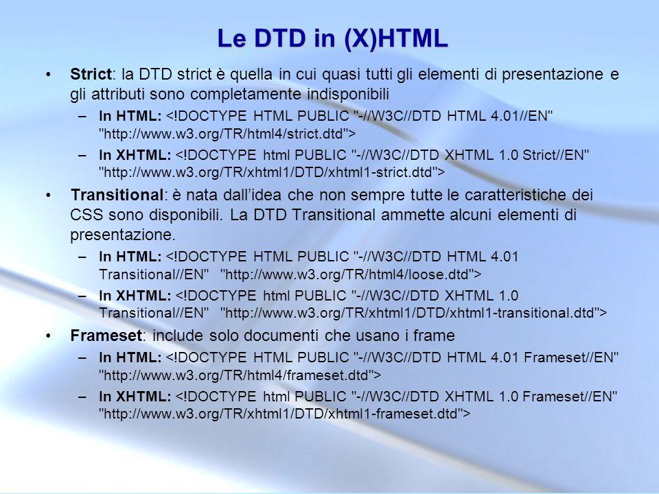 Le DTD in (X)HTML Strict: la DTD strict è quella in cui quasi tutti gli elementi di presentazione e gli attributi sono completamente indisponibili.