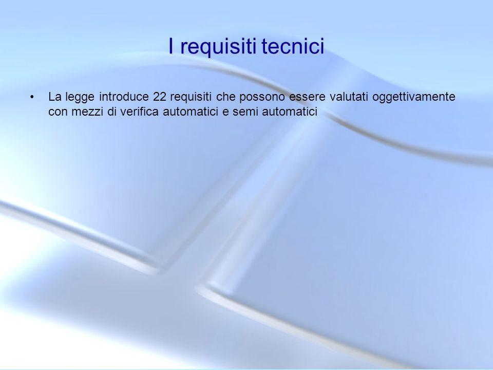 I requisiti tecnici La legge introduce 22 requisiti che possono essere valutati oggettivamente con mezzi di verifica automatici e semi automatici.
