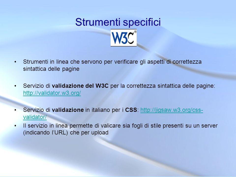 Strumenti specifici Strumenti in linea che servono per verificare gli aspetti di correttezza sintattica delle pagine.