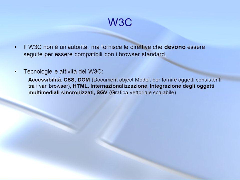 W3C Il W3C non è un'autorità, ma fornisce le direttive che devono essere seguite per essere compatibili con i browser standard.