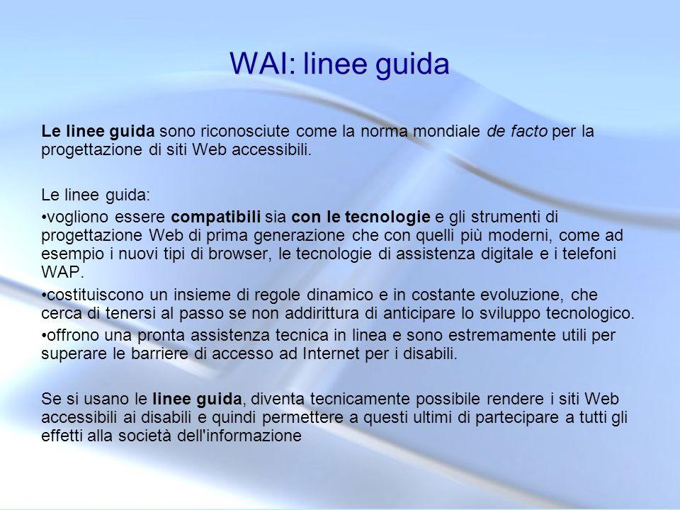 WAI: linee guidaLe linee guida sono riconosciute come la norma mondiale de facto per la progettazione di siti Web accessibili.