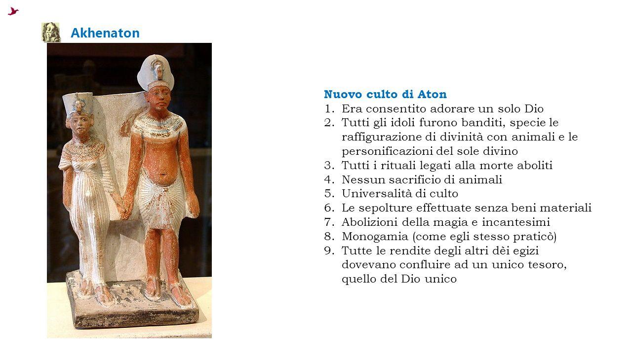 Akhenaton Nuovo culto di Aton Era consentito adorare un solo Dio