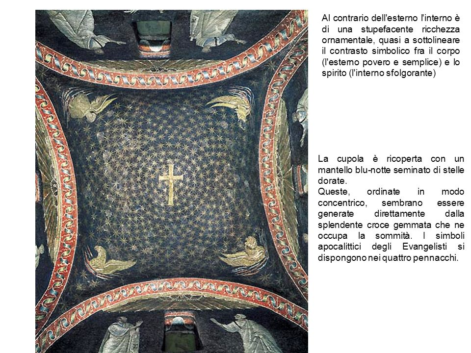 Al contrario dell esterno l interno è di una stupefacente ricchezza ornamentale, quasi a sottolineare il contrasto simbolico fra il corpo (l esterno povero e semplice) e lo spirito (l interno sfolgorante)