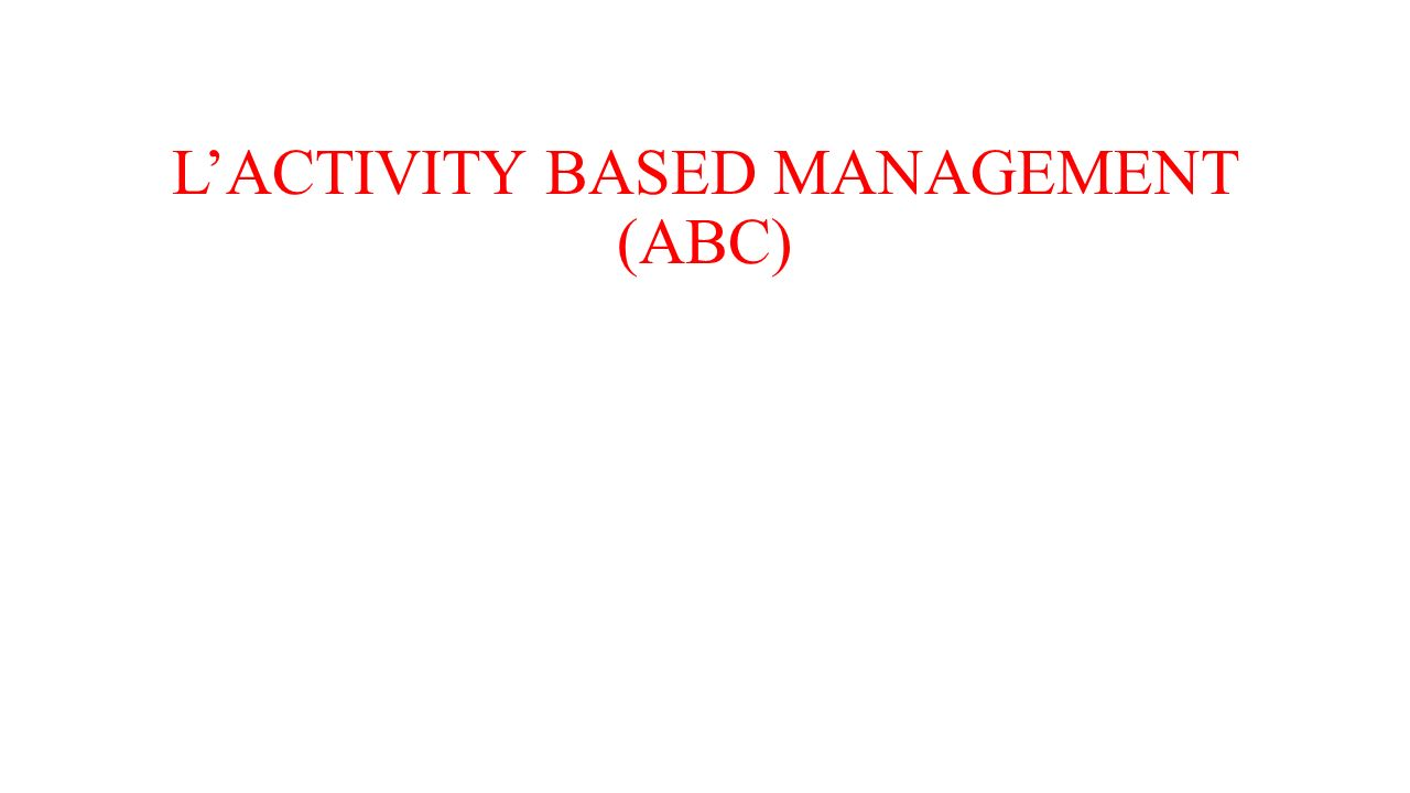 L'ACTIVITY BASED MANAGEMENT (ABC)