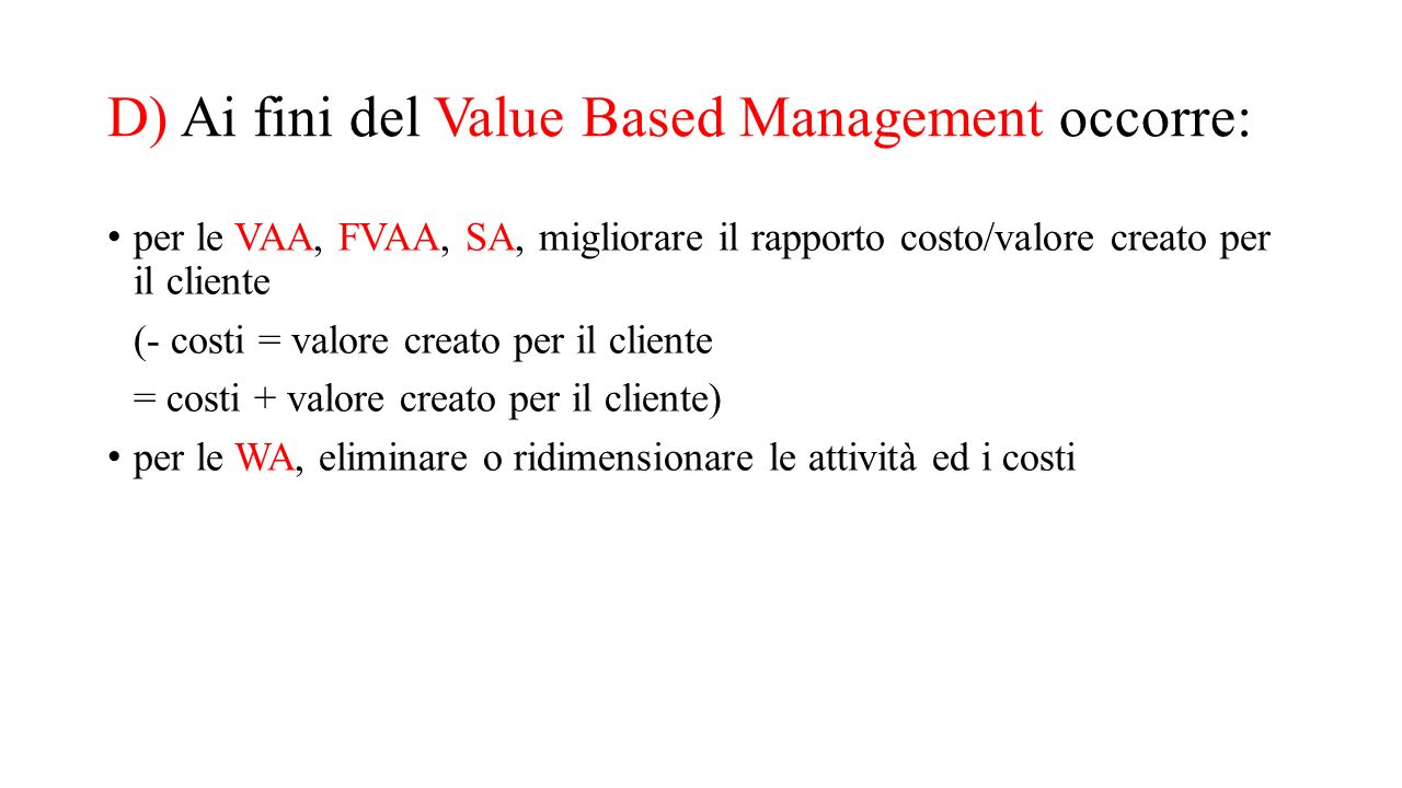 D) Ai fini del Value Based Management occorre: