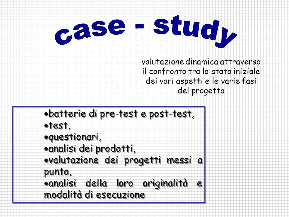 case - study batterie di pre-test e post-test, test, questionari,