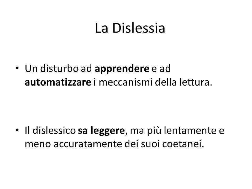 La Dislessia Un disturbo ad apprendere e ad automatizzare i meccanismi della lettura.