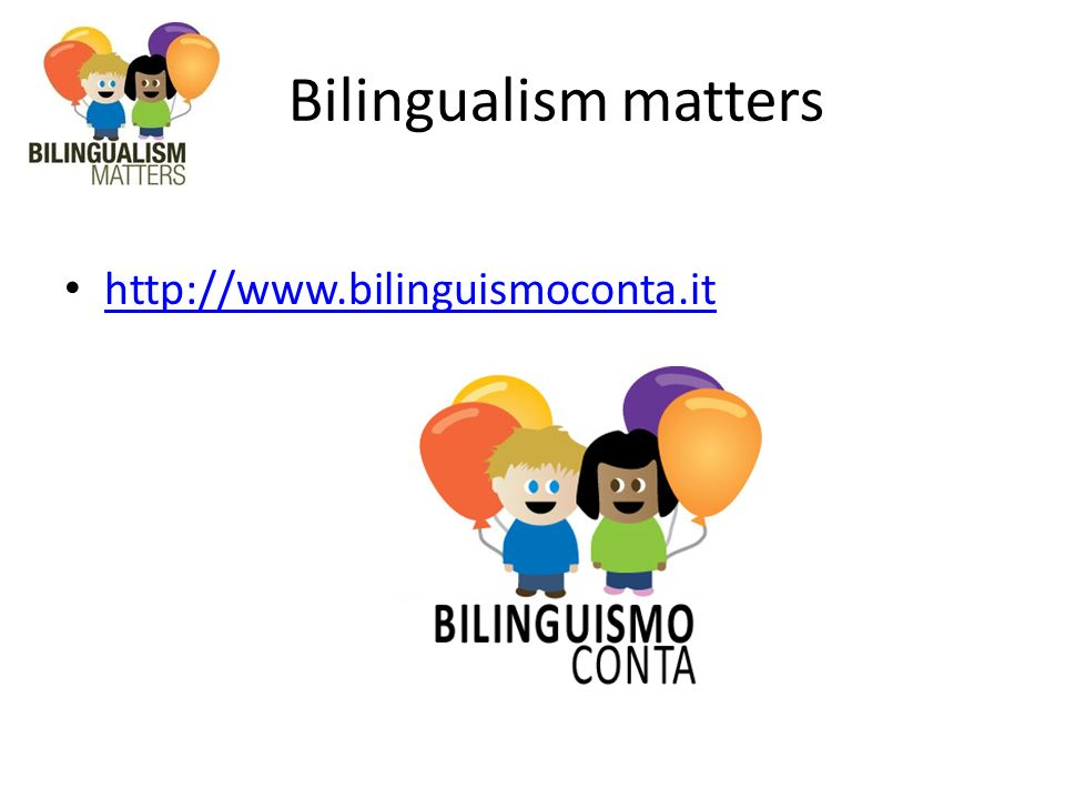 Bilingualism matters http://www.bilinguismoconta.it