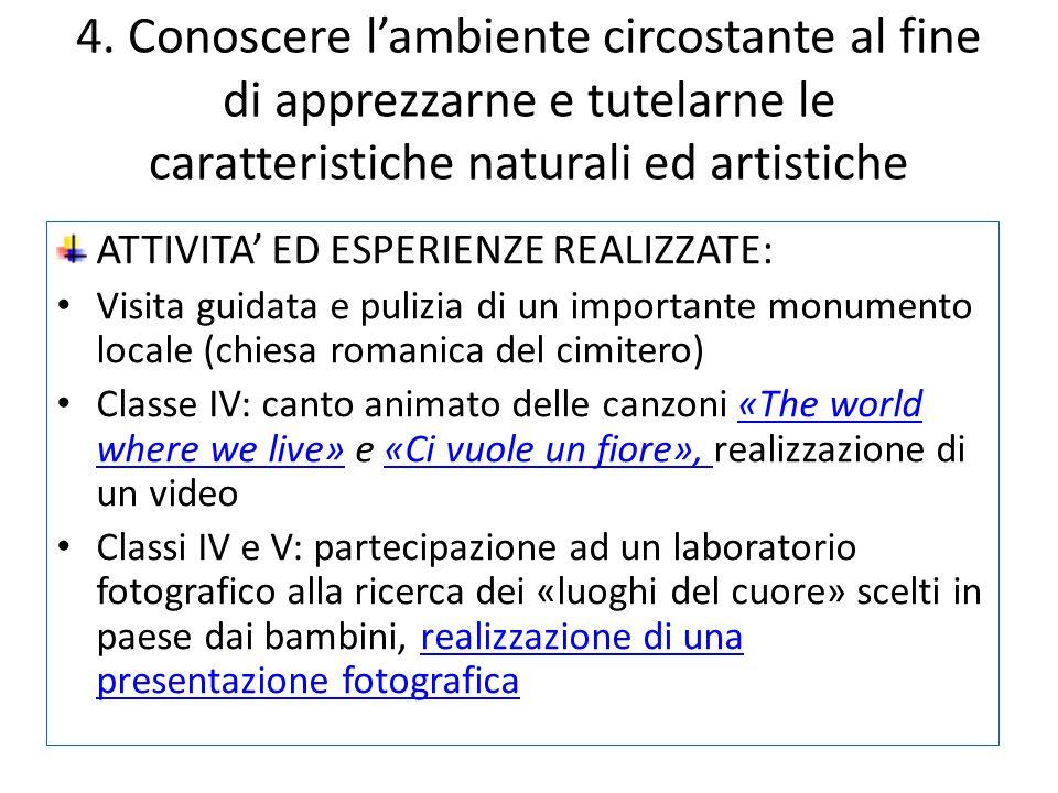 4. Conoscere l'ambiente circostante al fine di apprezzarne e tutelarne le caratteristiche naturali ed artistiche