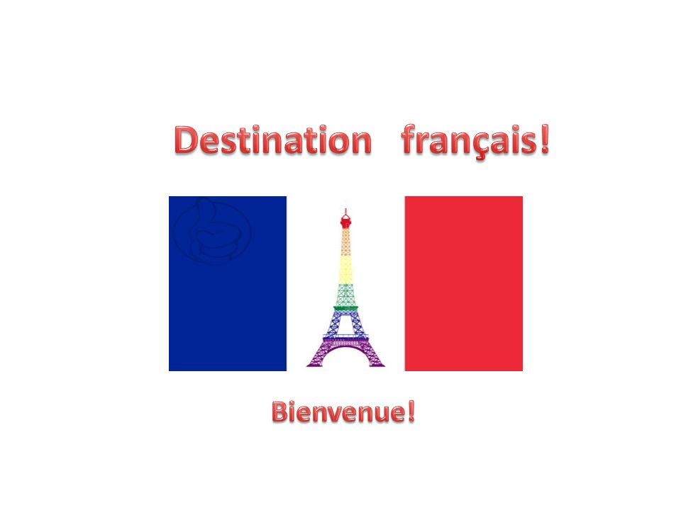 Destination français! Bienvenue!