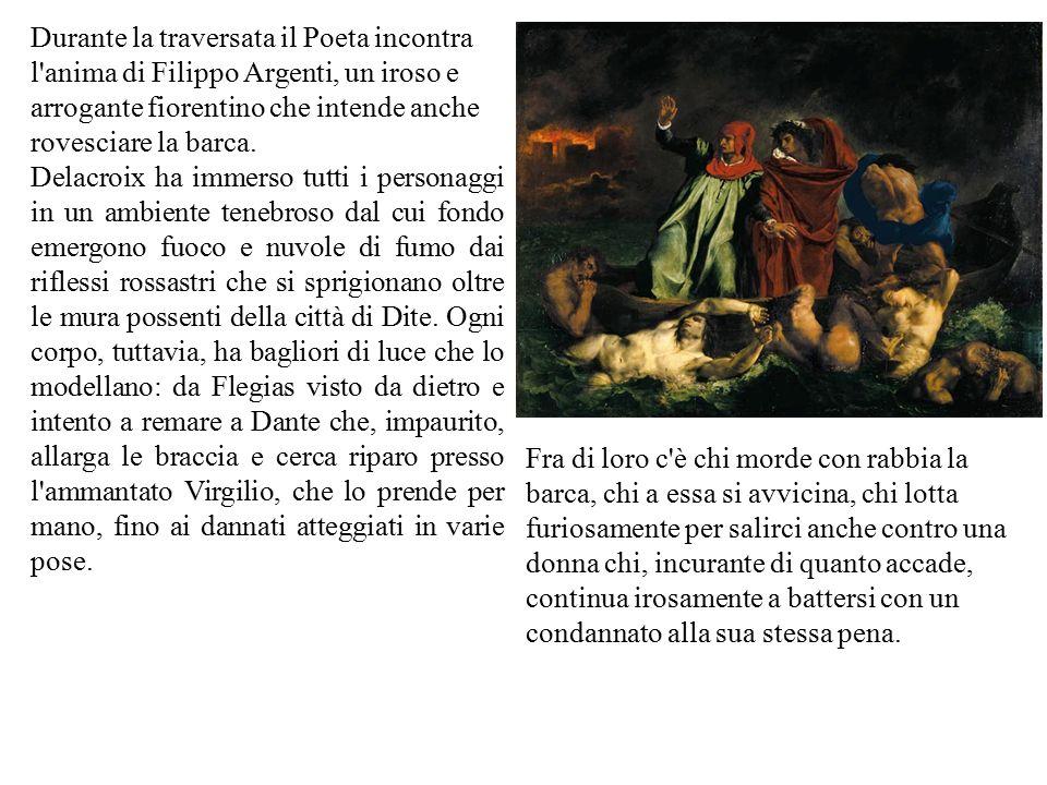 Durante la traversata il Poeta incontra l anima di Filippo Argenti, un iroso e arrogante fiorentino che intende anche rovesciare la barca.
