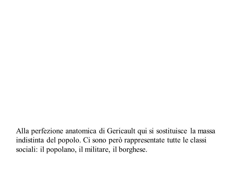 Alla perfezione anatomica di Gericault qui si sostituisce la massa indistinta del popolo.
