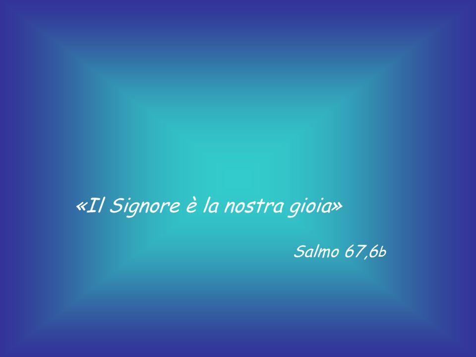 «Il Signore è la nostra gioia»