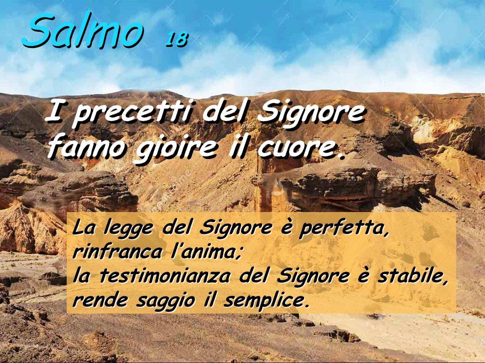 Salmo 18 I precetti del Signore fanno gioire il cuore.