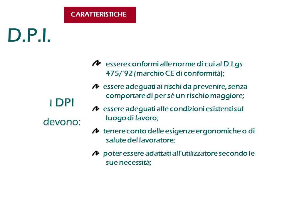 CARATTERISTICHE D.P.I. essere conformi alle norme di cui al D.Lgs 475/'92 (marchio CE di conformità);