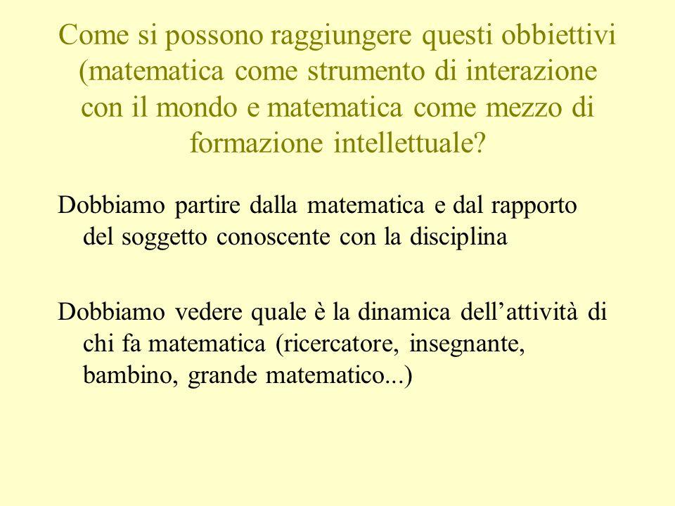 Come si possono raggiungere questi obbiettivi (matematica come strumento di interazione con il mondo e matematica come mezzo di formazione intellettuale