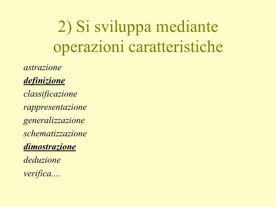 2) Si sviluppa mediante operazioni caratteristiche