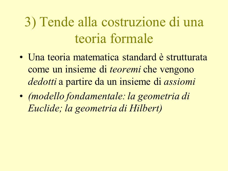 3) Tende alla costruzione di una teoria formale