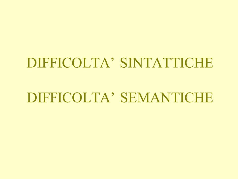 DIFFICOLTA' SINTATTICHE DIFFICOLTA' SEMANTICHE
