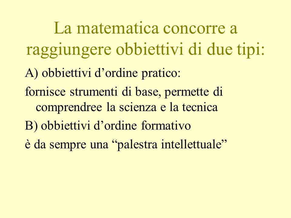 La matematica concorre a raggiungere obbiettivi di due tipi: