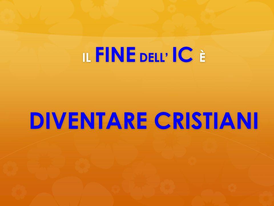 IL FINE DELL' IC È DIVENTARE CRISTIANI