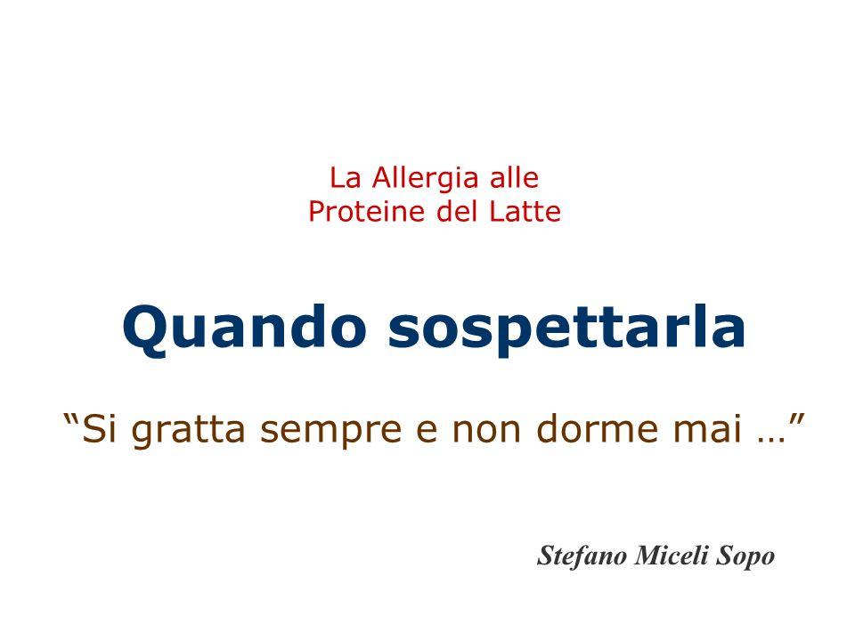 La Allergia alle Proteine del Latte Quando sospettarla Si gratta sempre e non dorme mai …