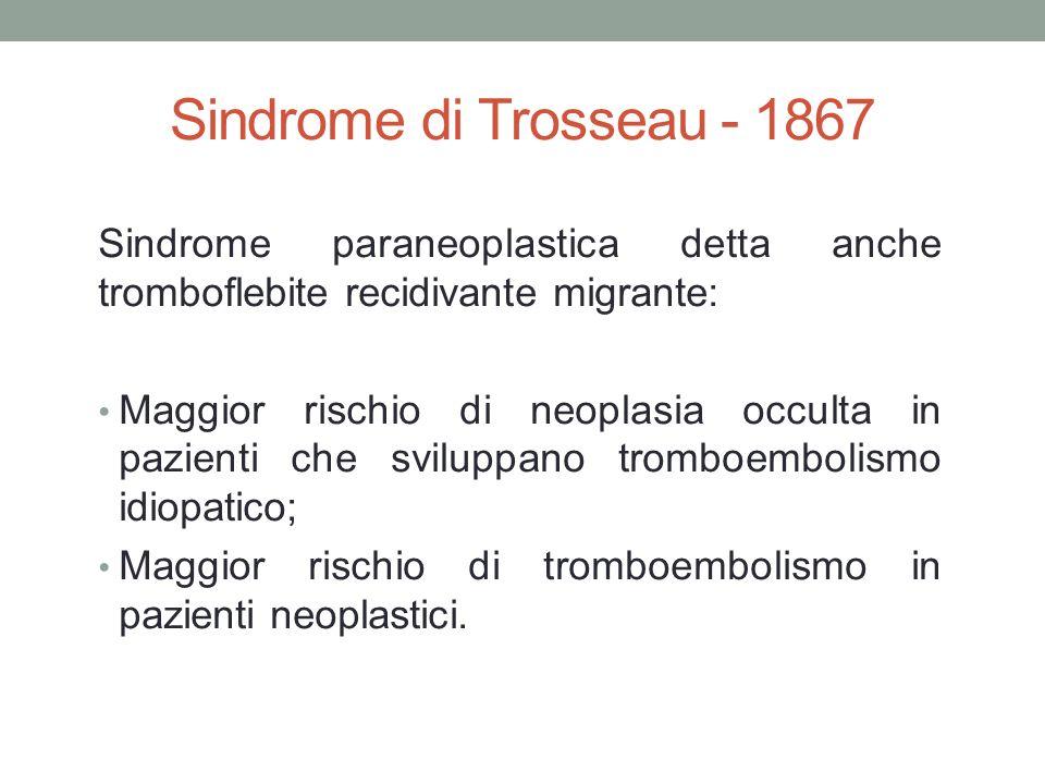 Sindrome di Trosseau - 1867 Sindrome paraneoplastica detta anche tromboflebite recidivante migrante: