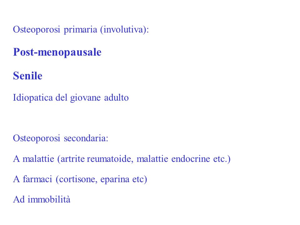 Post-menopausale Senile Osteoporosi primaria (involutiva):