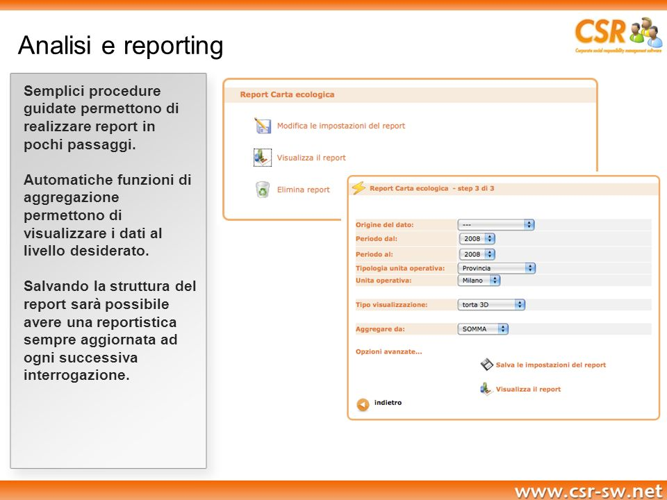 Analisi e reporting Semplici procedure guidate permettono di realizzare report in pochi passaggi.
