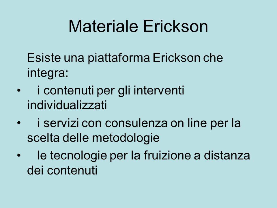 Materiale Erickson Esiste una piattaforma Erickson che integra: