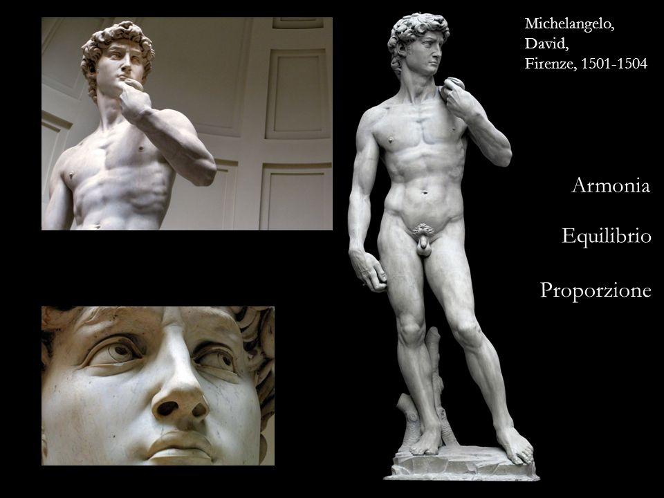 Michelangelo, David, Firenze, 1501-1504 Armonia Equilibrio Proporzione