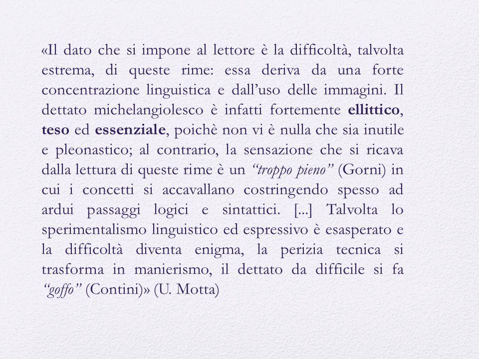 «Il dato che si impone al lettore è la difficoltà, talvolta estrema, di queste rime: essa deriva da una forte concentrazione linguistica e dall'uso delle immagini.