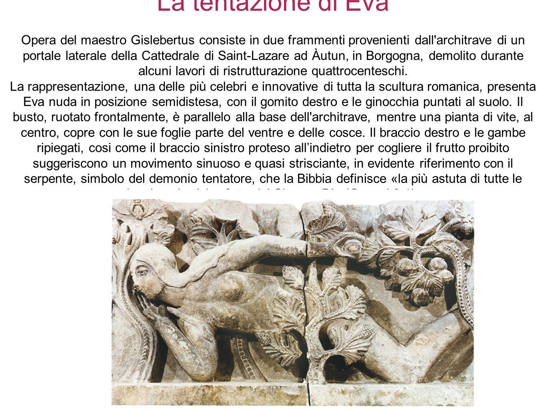 La tentazione di Eva Opera del maestro Gislebertus consiste in due frammenti provenienti dall architrave di un portale laterale della Cattedrale di Saint-Lazare ad Àutun, in Borgogna, demolito durante alcuni lavori di ristrutturazione quattrocenteschi.
