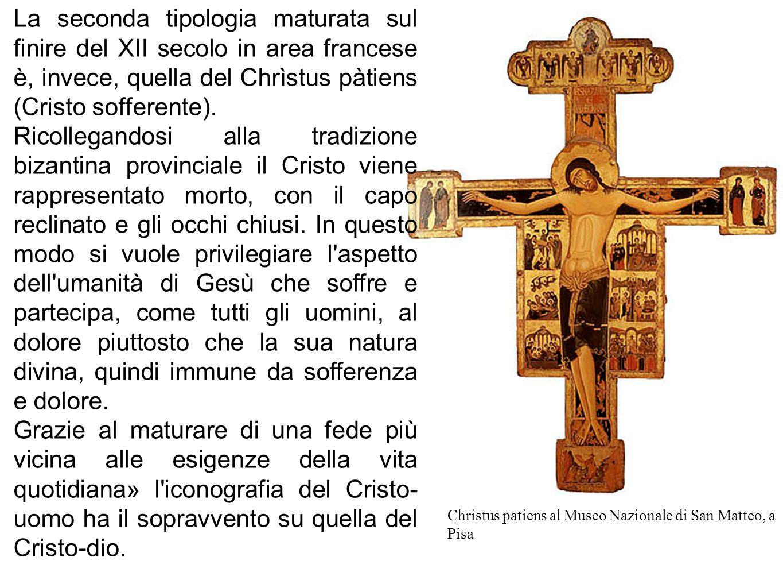 La seconda tipologia maturata sul finire del XII secolo in area francese è, invece, quella del Chrìstus pàtiens (Cristo sofferente).