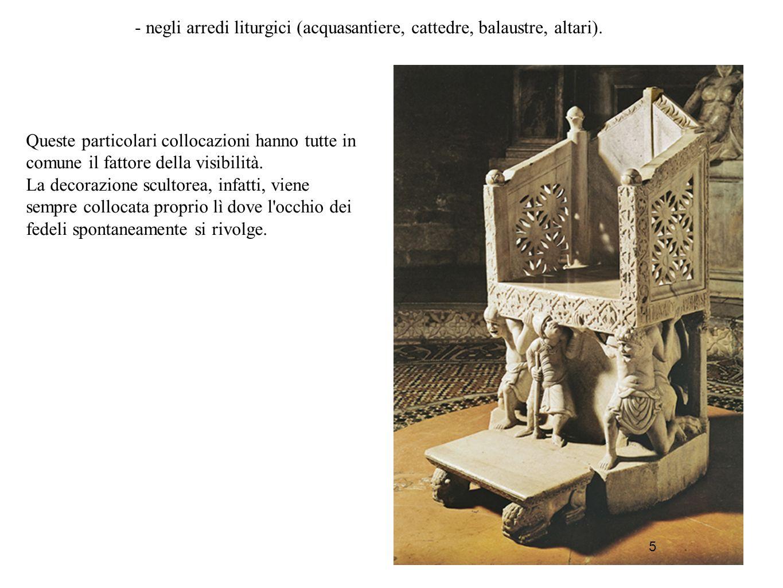 - negli arredi liturgici (acquasantiere, cattedre, balaustre, altari).