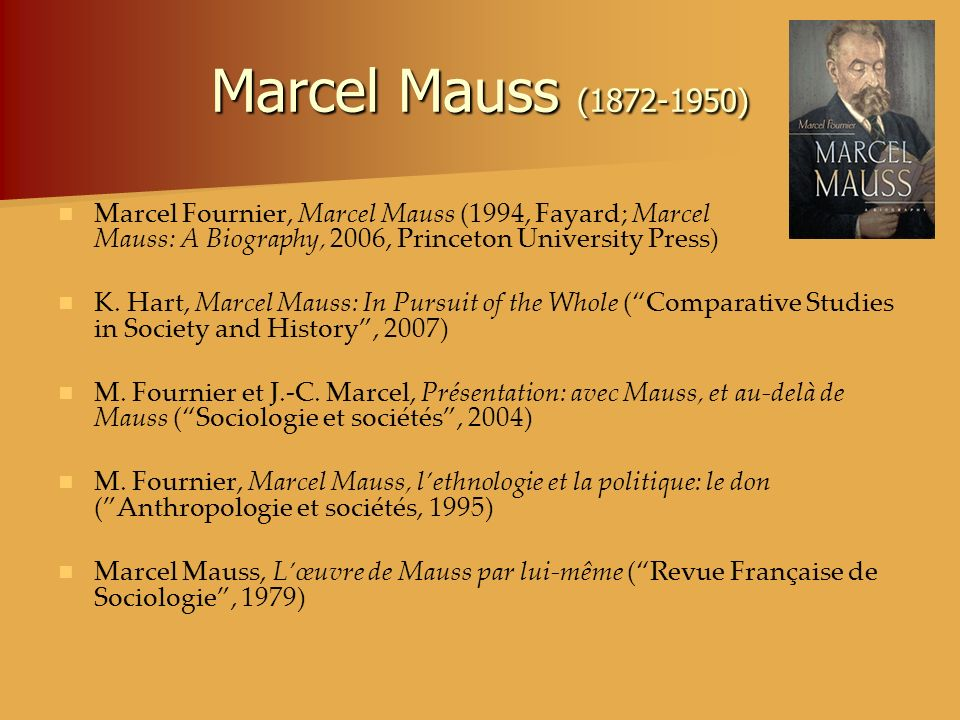 Marcel Mauss (1872-1950) Marcel Fournier, Marcel Mauss (1994, Fayard; Marcel Mauss: A Biography, 2006, Princeton University Press)