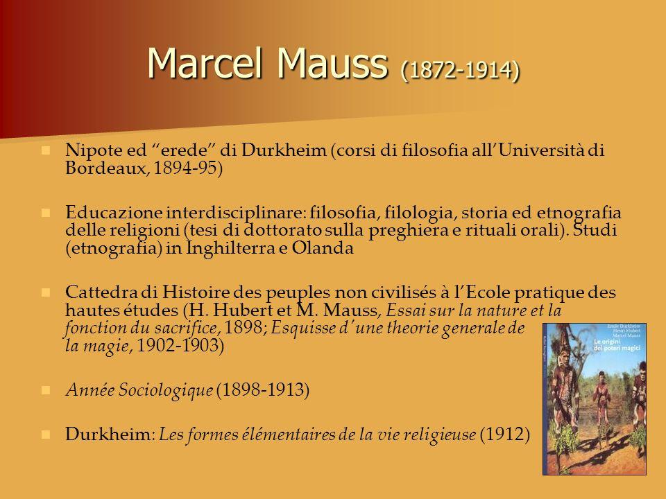 Marcel Mauss (1872-1914) Nipote ed erede di Durkheim (corsi di filosofia all'Università di Bordeaux, 1894-95)