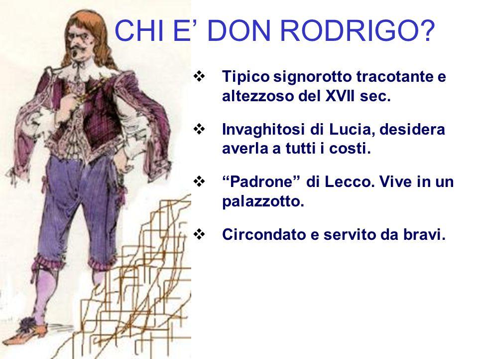 CHI E' DON RODRIGO Tipico signorotto tracotante e altezzoso del XVII sec. Invaghitosi di Lucia, desidera averla a tutti i costi.