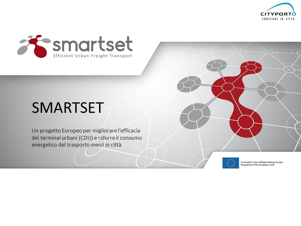 SMARTSET Un progetto Europeo per migliorare l'efficacia dei terminal urbani (CDU) e ridurre il consumo energetico del trasporto merci in città.