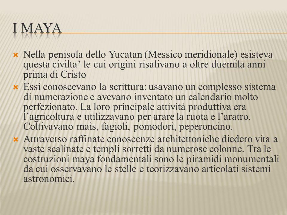 I maya Nella penisola dello Yucatan (Messico meridionale) esisteva questa civilta' le cui origini risalivano a oltre duemila anni prima di Cristo.