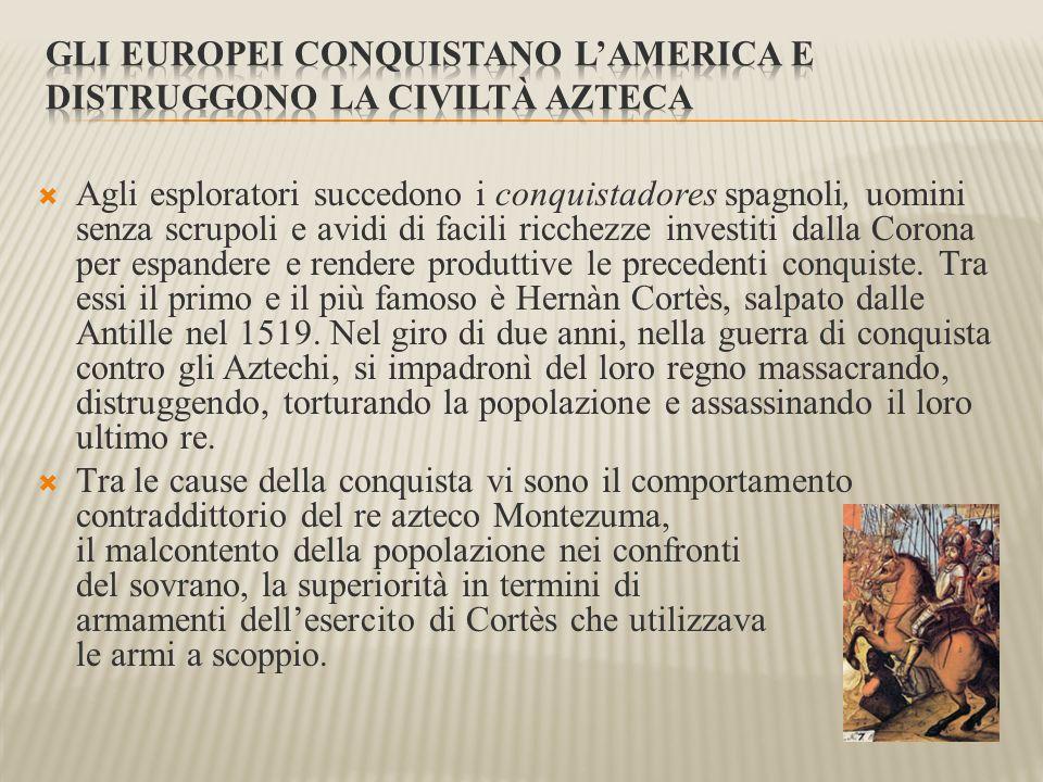 Gli europei conquistano l'America e distruggono la civiltà azteca