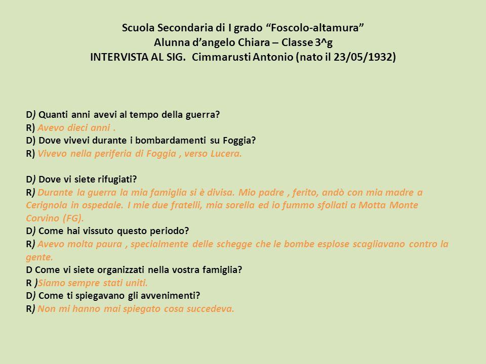 Scuola Secondaria di I grado Foscolo-altamura Alunna d'angelo Chiara – Classe 3^g INTERVISTA AL SIG. Cimmarusti Antonio (nato il 23/05/1932)