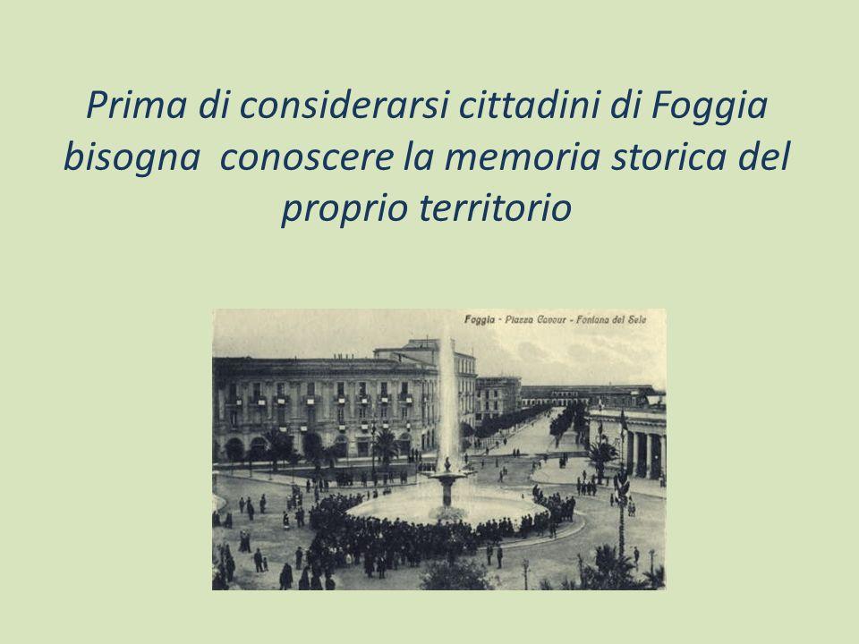 Prima di considerarsi cittadini di Foggia bisogna conoscere la memoria storica del proprio territorio