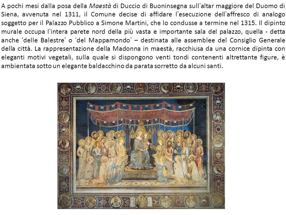 A pochi mesi dalla posa della Maestà di Duccio di Buoninsegna sull'altar maggiore del Duomo di Siena, avvenuta nel 1311, il Comune decise di affidare l'esecuzione dell'affresco di analogo soggetto per il Palazzo Pubblico a Simone Martini, che lo condusse a termine nel 1315.