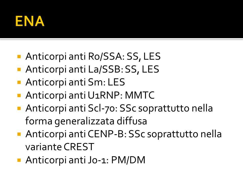 ENA Anticorpi anti Ro/SSA: SS, LES Anticorpi anti La/SSB: SS, LES