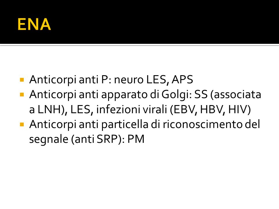 ENA Anticorpi anti P: neuro LES, APS