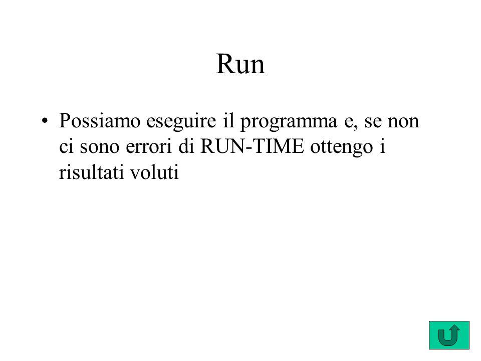Run Possiamo eseguire il programma e, se non ci sono errori di RUN-TIME ottengo i risultati voluti