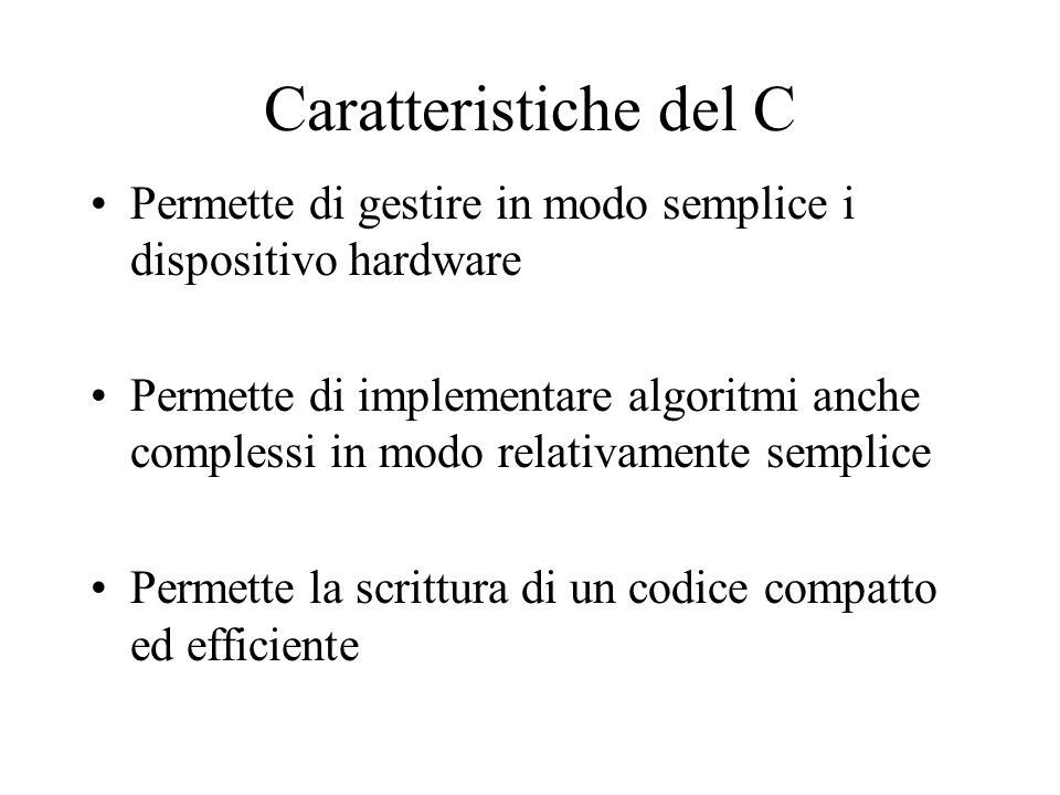 Caratteristiche del C Permette di gestire in modo semplice i dispositivo hardware.
